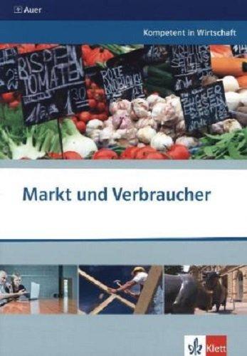 Markt und Verbraucher: Themenheft ab Klasse 10 (Kompetent in Wirtschaft)