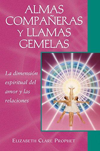 Almas Compañeras Y Llamas Gemelas. La Dimensión Espiritual Del Amor Y Las Relaciones