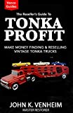 The Reseller's Guide To Tonka Profit: Make Money Finding And Reselling Vintage Tonka Trucks (English Edition)