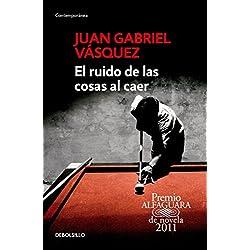 El Ruido de las Cosas al Caer = The Sound of Things Falling - Premio Alfaguara de Novela 2011