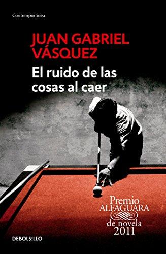El Ruido de las Cosas al Caer = The Sound of Things Falling por Juan Gabriel Vasquez