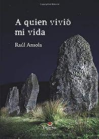 A quien vivió mi vida par Raúl Ansola