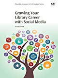Growing Your Library Career with Social Media (Chandos Advances in Information Series)