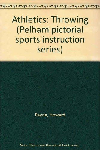 Athletics: Throwing (Pelham pictorial sports instruction series) por Howard Payne