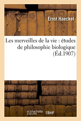 Les merveilles de la vie : études de philosophie biologique