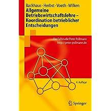 Allgemeine Betriebswirtschaftslehre - Koordination betrieblicher Entscheidungen: Die Fallstudie Peter Pollmann http://peter-pollmann.de (Springer-Lehrbuch)