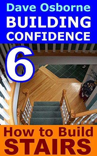 How to Build Stairs (Building Confidence Book 6) (English Edition) (Stringer Stair)
