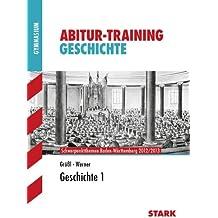 Abitur-Training Geschichte; Geschichte 1; Schwerpunktthemen Baden-Württemberg 2012/2013.