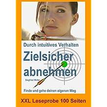 Durch intuitives Verhalten zielsicher abnehmen. XXL-Leseprobe 150 Seiten: Finde und gehe Deinen eigenen Weg