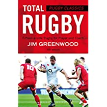 Rugby Classics: Total Rugby: Fifteen-a-side Rugby for Player and Coach (English Edition)