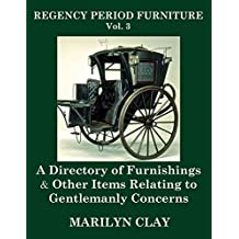 REGENCY PERIOD FURNITURE Vol. 3: A Directory of Furnishings & Other Items Relating to Gentlemanly Concerns (English Edition)