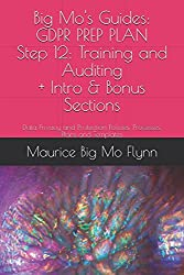 Big Mo's Guides: GDPR PREP PLAN - Step 12: Training & Auditing: Data Privacy and Protection Policies, Processes, Plans and Templates (12 Step Prep Plan for GDPR)
