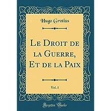 Le Droit de la Guerre, Et de la Paix, Vol. 1 (Classic Reprint)