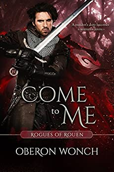 Come to Me (Rogues of Rouen) by [Wonch, Oberon]