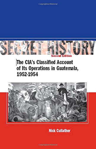 Secret History, Second Edition: The CIA's Classified Account of Its Operations in Guatemala, 1952-1954