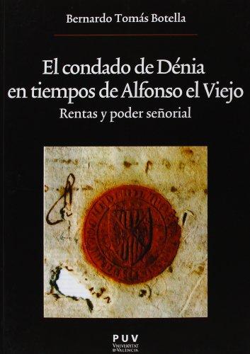 El condado de Dénia en tiempos de Alfonso el Viejo: Rentas y poder señorial (Oberta)