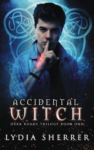 Accidental Witch - Dark Roads Trilogy Book One: Volume 1