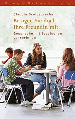 Bringen Sie doch Ihre Freundin mit!: Gespräche mit lesbischen Lehrerinnen