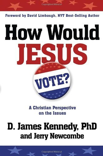 How Would Jesus Vote?: A Christian Perspective on the Issues by Dr. D. James Kennedy (2008-01-15)