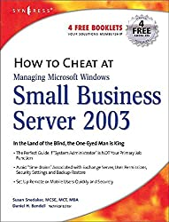 [(How to Cheat at Managing Windows Small Business Server 2003 : In the Land of the Blind, the One-eyed Man is King)] [By (author) Susan Snedaker] published on (October, 2004)