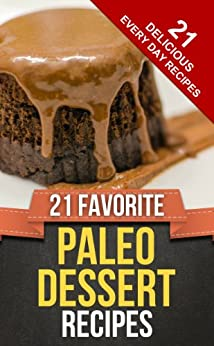 21 FAVORITE PALEO DESSERT RECIPES (Everyday Paleo Recipes Book 5) (English Edition) von [Cook, Happy]