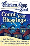 Chicken Soup for the Soul: Count Your Blessings: 101 Stories of Gratitude, Fortitude, and Silver Linings