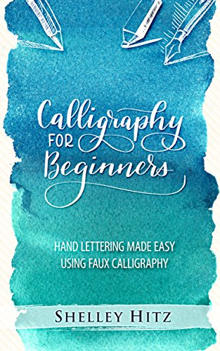 Calligraphy for Beginners: Hand Lettering Made Easy  Using Faux Calligraphy (English Edition) por Shelley Hitz