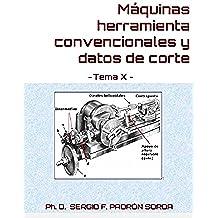 Máquinas herramienta convencionales y datos de corte: Tema X