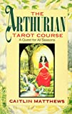 The Arthurian Tarot Course: A Quest for All Seasons