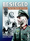 Besieged: The Epic Battle For Cholm by Jason D. Mark (2011-10-05)