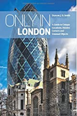 Only in London: A Guide to Unique Locations, Hidden Corners and Unusual Objects [Lingua Inglese] Copertina flessibile