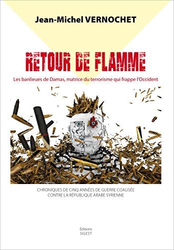 Retour de Flamme - Les banlieues de Damas, matrice de la barbarie terroriste qui frappe l Occident par Jean-Michel Vernochet