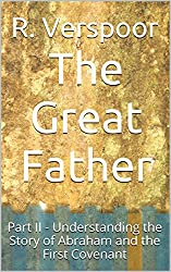 The Great Father: Part II - Understanding the Story of Abraham and the First Covenant (Understanding Scripture Book 7) (English Edition)