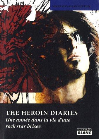 The heroin diaries : Une année dans la vie d'une rock star brisée par Nikki Sixx