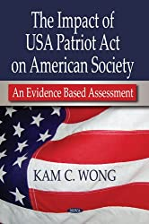 The Impact of USA Patriot Act on American Society: An Evidence Based Assessment