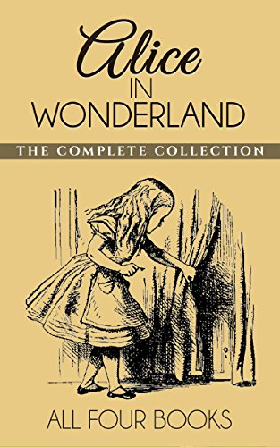 Alice In Wonderland Collection: All Four Books: Alice in Wonderland, Alice Through the Looking Glass, Hunting of the Snark and Alice Underground (English Edition) par Lewis Carroll