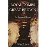 The Royal Tombs of Great Britain: An Illustrated History by Aidan Dodson (2005-02-01)