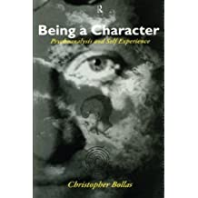 Being a Character: Psychoanalysis and Self Experience by Christopher Bollas (2003-07-25)