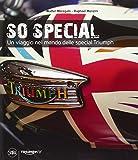 So special. Un viaggio nel mondo delle special Triumph. Ediz. illustrata