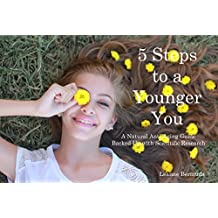 5 Steps to a Younger You - A Natural Anti-aging Guide Backed up with Scientific Research (English Edition)
