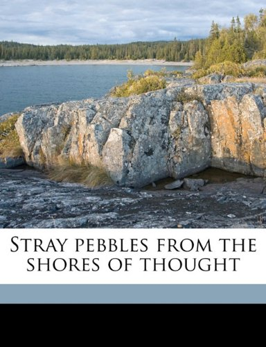 Stray pebbles from the shores of thought