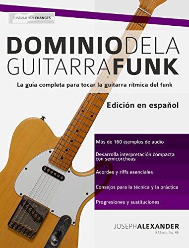 Dominio de la guitarra funk: Edición en español de [Alexander, Joseph]