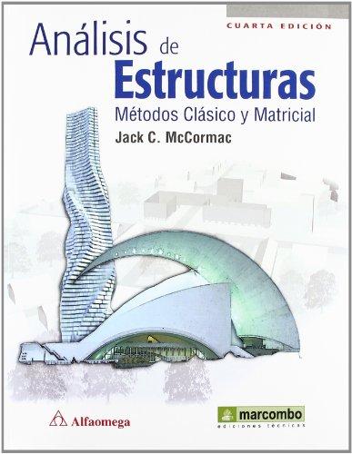 Análisis de Estructuras. Métodos Clásico y Matricial por Jack C. McCormac