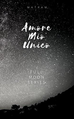 scaricare ebook gratis Amore Mio Unico: Full Moon Series 1 PDF Epub