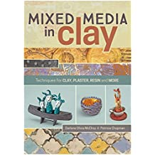 Mixed Media In Clay: Techniques for Paper Clay, Plaster, Resin and More (English Edition)