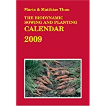 The Biodynamic Sowing and Planting Calendar 2009