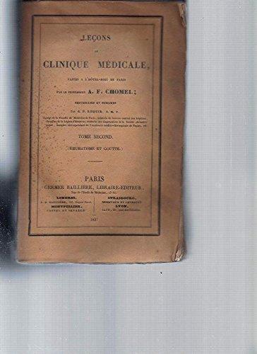 Leçons de Clinique Médicale, faîtes à l'Hotel-Dieu de Paris par le Professeur A. F Chomel. Tome Second: Rhumatisme et Goutte.