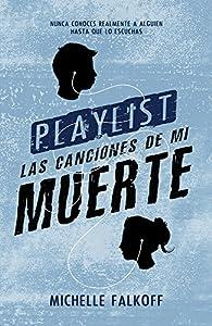 Playlist. Las Canciones de Mi Muerte par Michelle Falkoff