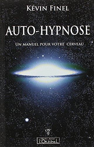 Auto-hypnose : Un manuel pour votre cerveau par Kévin Finel
