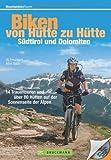 Bike Guide Dolomiten und Südtirol - von Hütte zu Hütte: 16 Traumtouren und über 60 Hütten auf der Sonnenseite der Alpen in einem MTB Touren-Führer. Mit GPS-Tracks und Karten. (Mountainbiketouren)